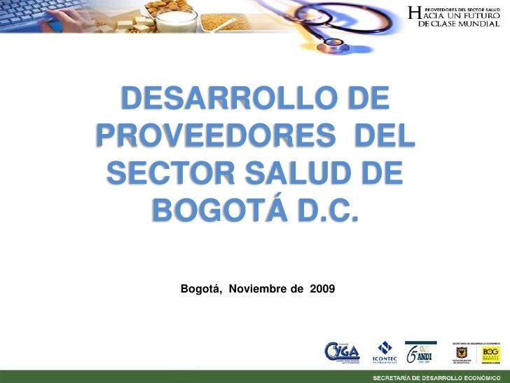 DESARROLLO DE PROVEEDORES DEL  SECTOR SALUD DE    BOGOTÁ D.C.      Bogotá, Noviembre de 2009