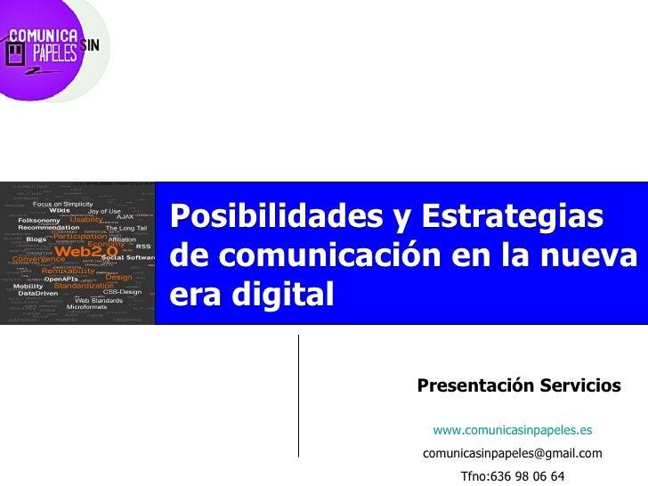 Tu aliado es INTERNET. Ponlo a trabajar. Presentación Servicios Posibilidades y Estrategias de comunicación en la nueva er...