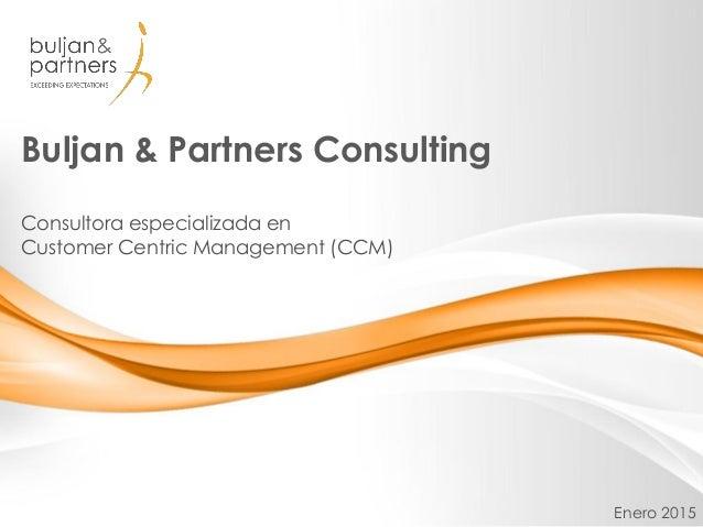 Buljan & Partners Consulting Consultora especializada en Customer Centric Management (CCM) Enero 2015