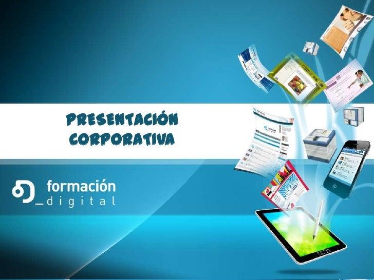 PRESENTACIÓNPRESENTACIÓN DE FORMACIÓN DIGITAL:PRODUCCIÓN DE PLATAFORMAS TECNOLÓGICAS DE          CORPORATIVATELEFORMACIÓN.