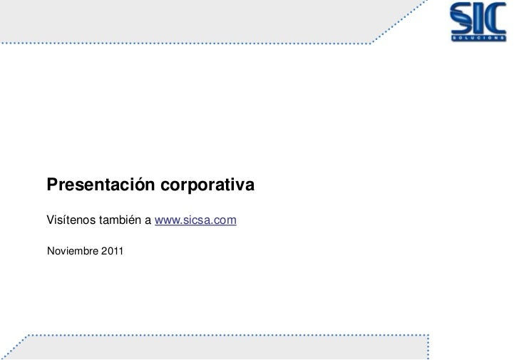 Presentación corporativaVisítenos también a www.sicsa.comNoviembre 2011