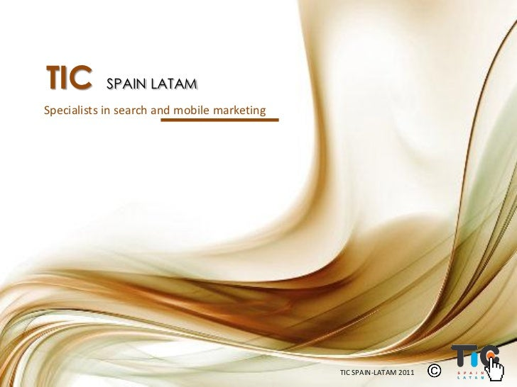 TIC        SPAIN LATAMSpecialists in search and mobile marketing                                             TIC SPAIN-LAT...