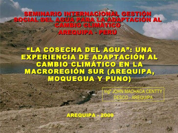 """"""" LA COSECHA DEL AGUA"""": UNA EXPERIENCIA DE ADAPTACIÓN AL CAMBIO CLIMÁTICO EN LA MACROREGIÓN SUR (AREQUIPA, MOQUEGUA Y PUNO..."""
