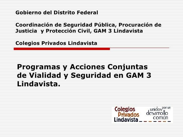 Gobierno del Distrito Federal Coordinación de Seguridad Pública, Procuración de Justicia  y Protección Civil, GAM 3 Lindav...