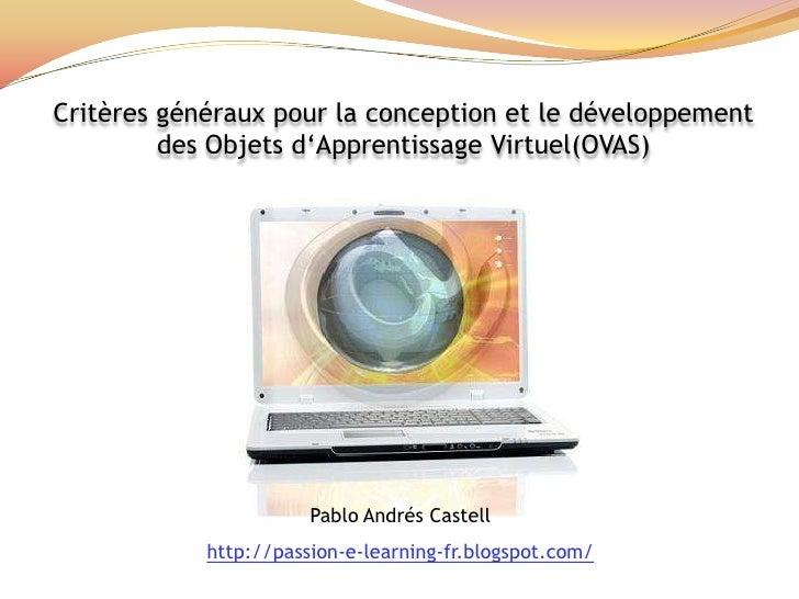 Critères généraux pour la conception et le développementdes Objets d'Apprentissage Virtuel(OVAS)<br />Pablo AndrésCastell<...
