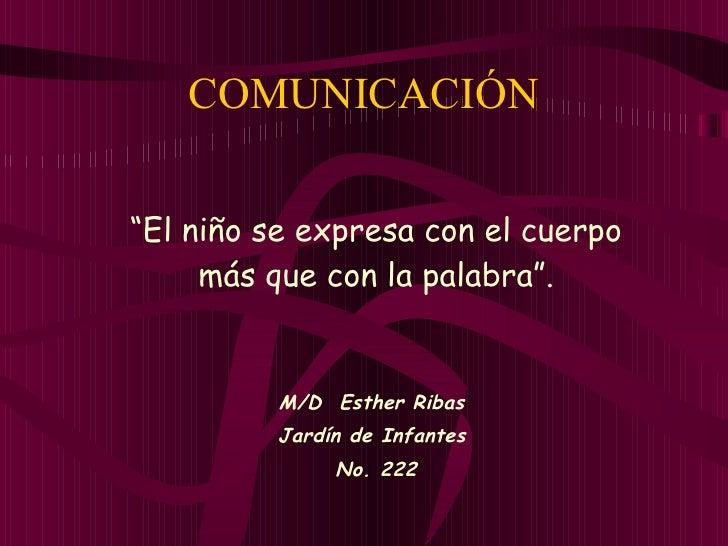 """COMUNICACIÓN """" El niño se expresa con el cuerpo más que con la palabra"""". M/D  Esther Ribas  Jardín de Infantes  No. 222"""