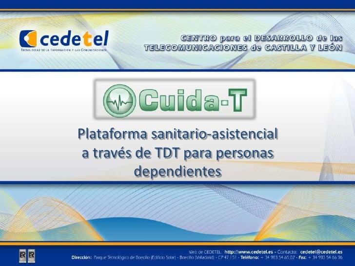 Plataforma sanitario-asistencial a través de TDT para personas dependientes<br />Parque Tecnológico de Boecillo<br />E- 47...