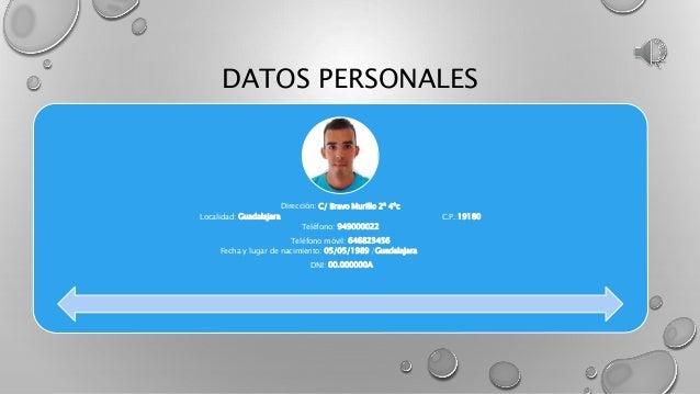 DATOS PERSONALES Dirección: C/ Bravo Murillo 2ª 4ºc Localidad: Guadalajara C.P.:19180 Teléfono: 949000022 Teléfono móvil: ...