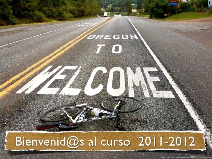 Bienvenid@s al curso 2011-2012                        http://www.flickr.com/photos/goincase/4635524383/in/photostream/