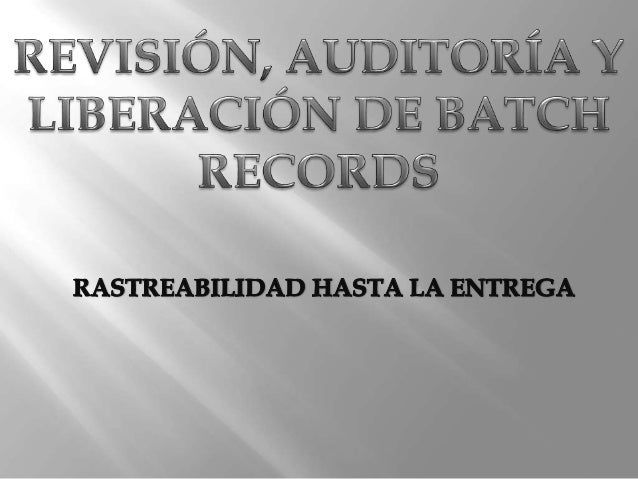 Revisión, Auditoria y Liberación de Batch Records