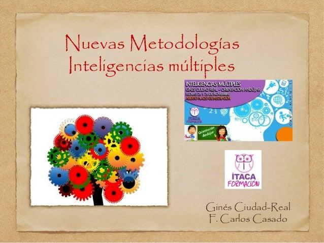 Nuevas Metodologías  Inteligencias múltiples  Ginés Ciudad-Real  F. Carlos Casado