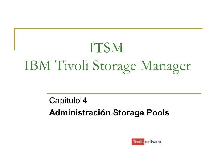 ITSM IBM Tivoli Storage Manager Capitulo 4 Administración Storage Pools
