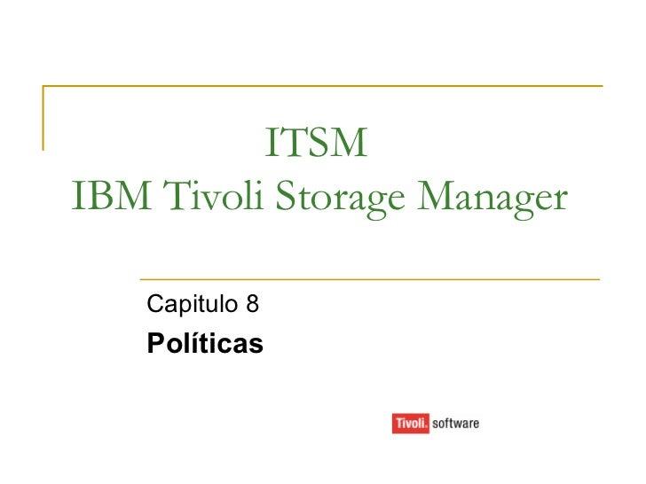 ITSM IBM Tivoli Storage Manager Capitulo 8 Políticas