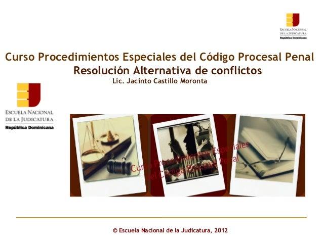 Curso Procedimientos Especiales del Código Procesal Penal            Resolución Alternativa de conflictos                 ...