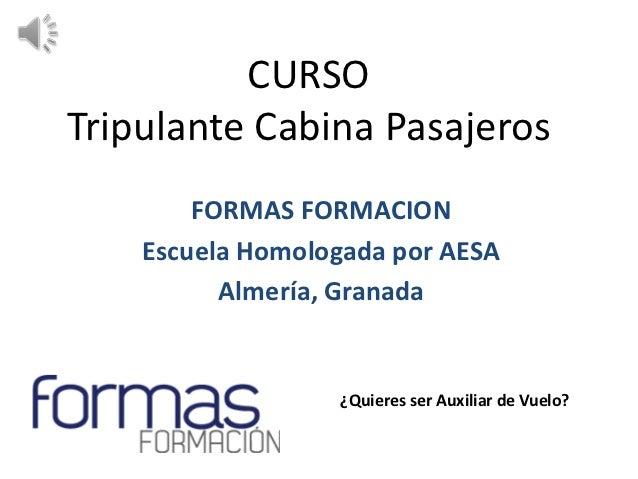 CURSOTripulante Cabina Pasajeros        FORMAS FORMACION    Escuela Homologada por AESA          Almería, Granada         ...