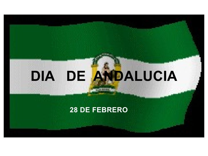 DIA  DE  ANDALUCIA 28 DE FEBRERO