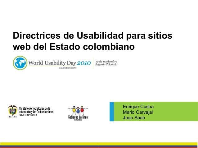 Directrices de Usabilidad para sitios web del Estado colombiano Enrique Cusba Mario Carvajal Juan Saab