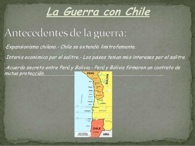 La Guerra con Chile-Expansionismo    chileno.- Chile se extendió limítrofemente.-Interés   económico por el salitre.- Los ...