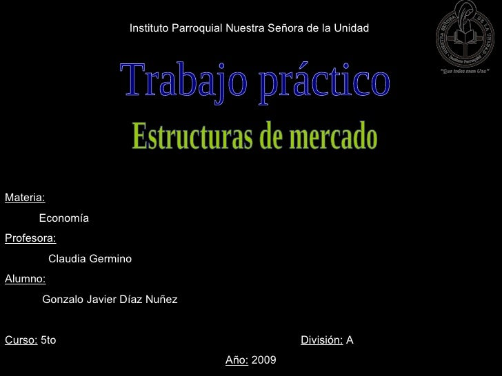 Instituto Parroquial Nuestra Señora de la Unidad     Materia:       Economía Profesora:            Claudia Germino Alumno:...