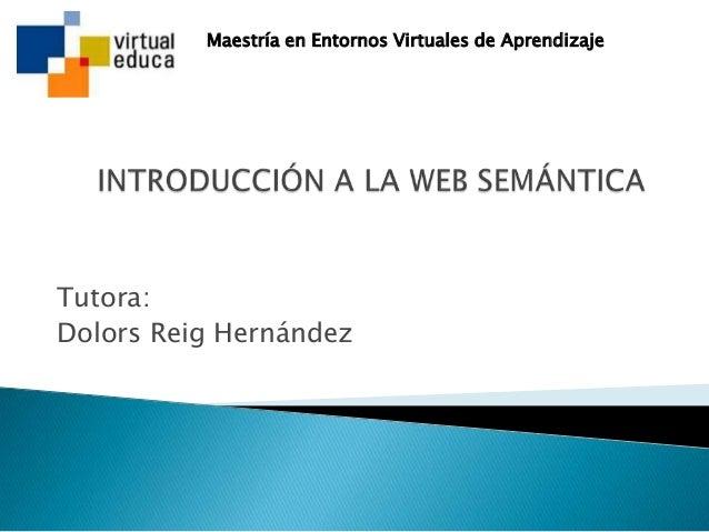 Tutora: Dolors Reig Hernández Maestría en Entornos Virtuales de Aprendizaje
