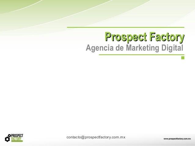 Prospect FactoryProspect Factory Agencia de Marketing Digital contacto@prospectfactory.com.mx