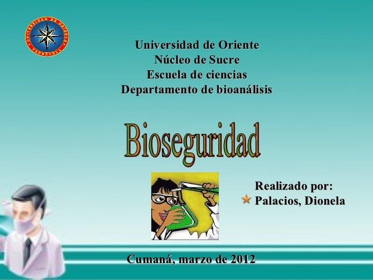 Universidad de Oriente Núcleo de Sucre Escuela de ciencias Departamento de bioanálisis Bioseguridad Realizado por: Palacio...