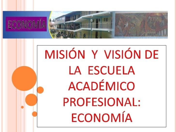 MISIÓN  Y  VISIÓN DE  LA  ESCUELA ACADÉMICO PROFESIONAL: ECONOMÍA<br />