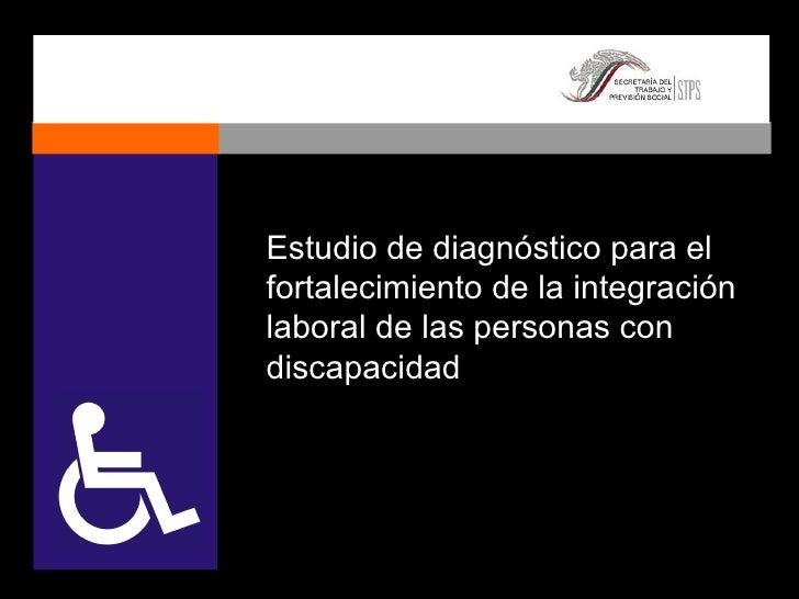 Estudio de diagnóstico para el fortalecimiento de la integración laboral de las personas con discapacidad