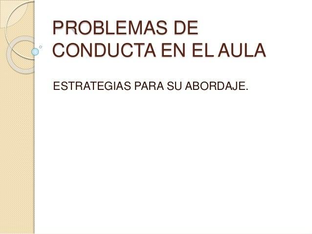 PROBLEMAS DE CONDUCTA EN EL AULA ESTRATEGIAS PARA SU ABORDAJE.