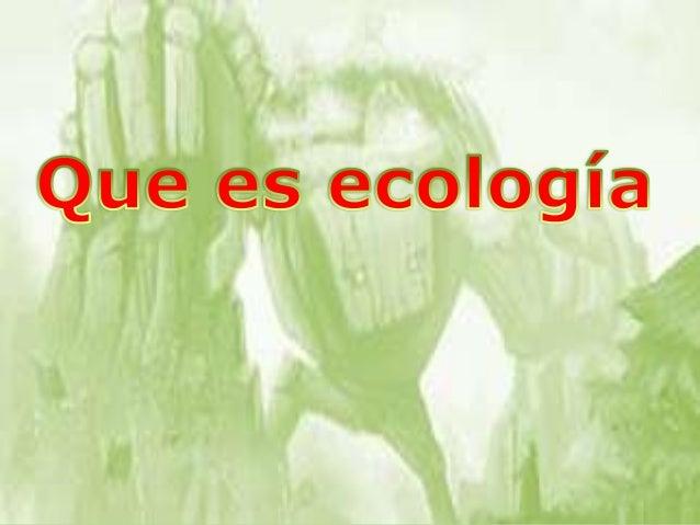 La fusión principal de la ecología es la de la interacción de los diferentes seres vivos con un ambiente físico, es decir ...