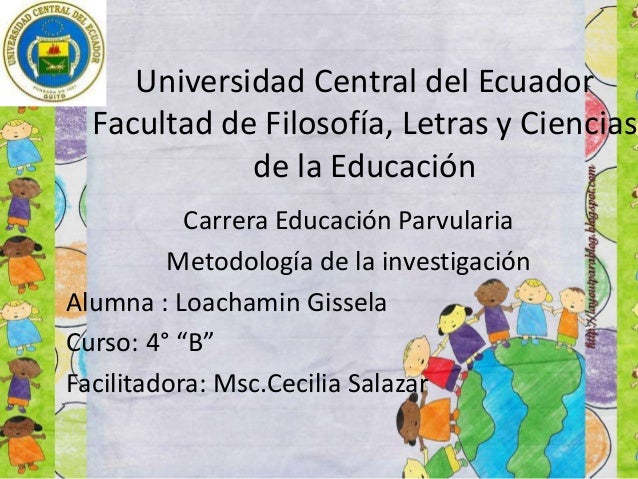 Universidad Central del Ecuador Facultad de Filosofía, Letras y Ciencias de la Educación Carrera Educación Parvularia Meto...