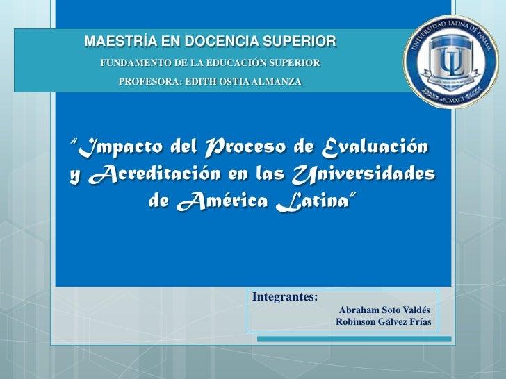 """MAESTRÍA EN DOCENCIA SUPERIOR  FUNDAMENTO DE LA EDUCACIÓN SUPERIOR    PROFESORA: EDITH OSTIA ALMANZA""""Impacto del Proceso d..."""
