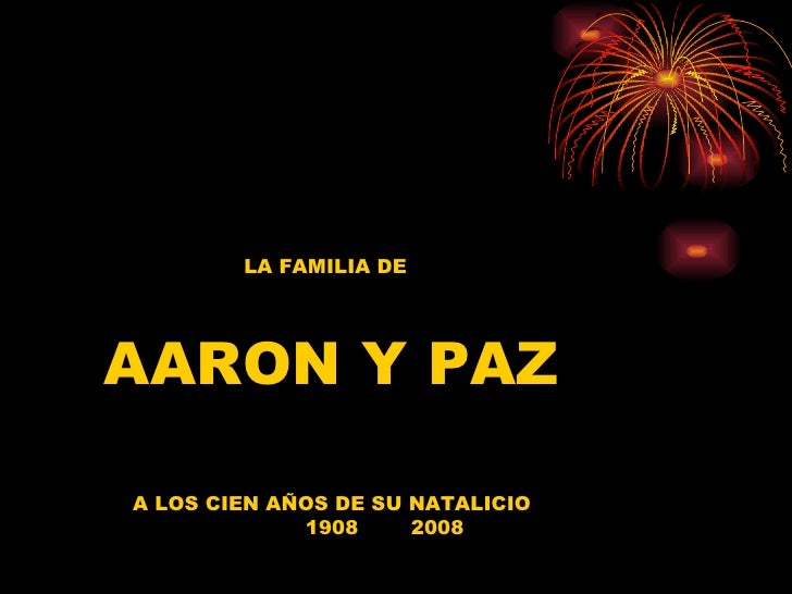 LA FAMILIA DE  AARON Y PAZ A LOS CIEN AÑOS DE SU NATALICIO 1908  2008