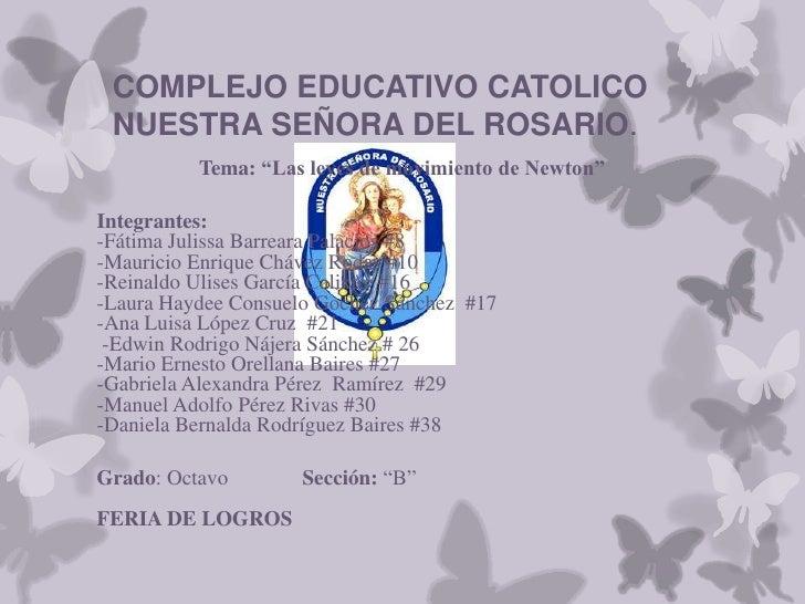 """COMPLEJO EDUCATIVO CATOLICO NUESTRA SEÑORA DEL ROSARIO.          Tema: """"Las leyes de movimiento de Newton""""Integrantes:-Fát..."""