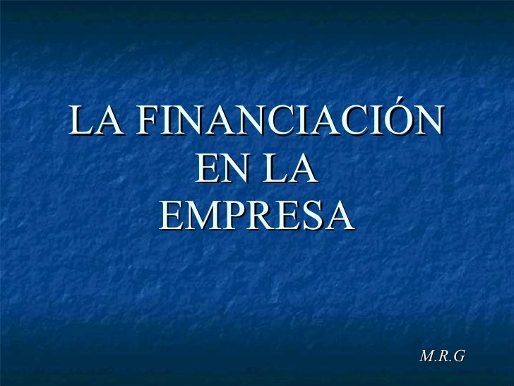 LA FINANCIACIÓN EN LA EMPRESA M.R.G