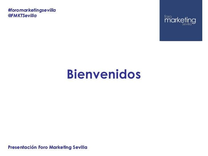 #foromarketingsevilla@FMKTSevilla                         BienvenidosPresentación Foro Marketing Sevilla