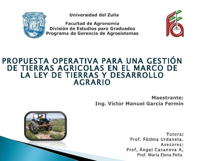 PROPUESTA OPERATIVA PARA UNA GESTIÓN DE TIERRAS AGRICOLAS EN EL MARCO DE    LA LEY DE TIERRAS Y DESARROLLO                ...
