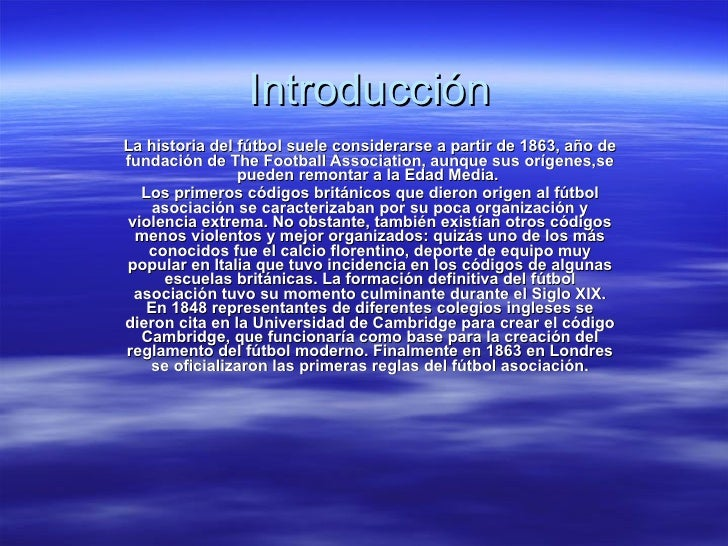 Introducción La historia del fútbol suele considerarse a partir de 1863, año de fundación de The Football Association, aun...