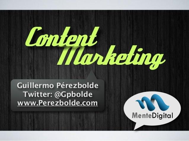 Guillermo Pérezbolde Twitter: @Gpbolde www.Perezbolde.com Marketing Content