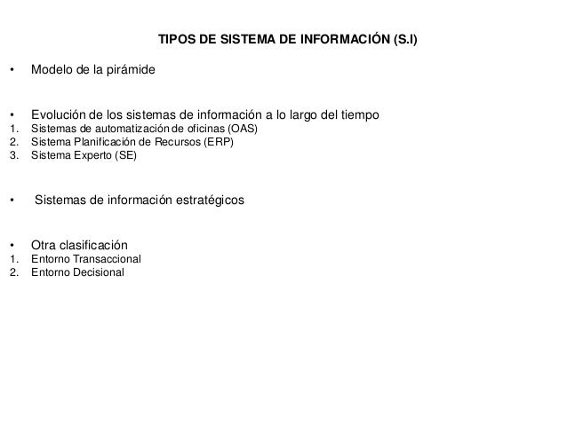 TIPOS DE SISTEMA DE INFORMACIÓN (S.I)• Modelo de la pirámide• Evolución de los sistemas de información a lo largo del tiem...