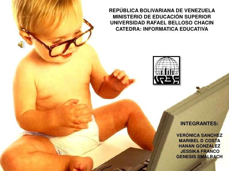 REPÚBLICA BOLIVARIANA DE VENEZUELA  MINISTERIO DE EDUCACIÓN SUPERIOR UNIVERSIDAD RAFAEL BELLOSO CHACIN   CATEDRA: INFORMAT...