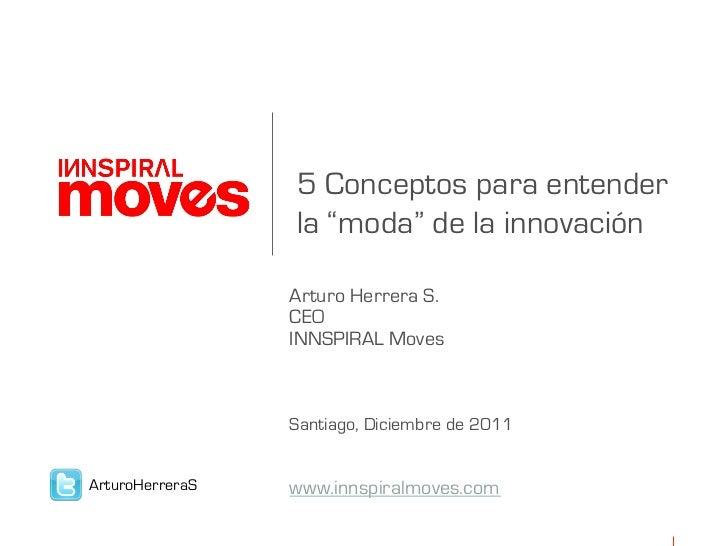 """5 Conceptos para entender                 la """"moda"""" de la innovación                 Arturo Herrera S.                 CEO..."""