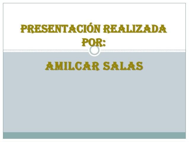 AMILCAR SALAS Presentación realizada por: