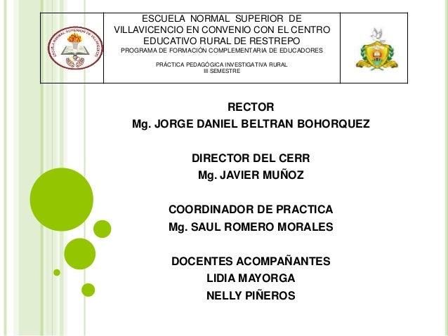 RECTOR Mg. JORGE DANIEL BELTRAN BOHORQUEZ DIRECTOR DEL CERR Mg. JAVIER MUÑOZ COORDINADOR DE PRACTICA Mg. SAUL ROMERO MORAL...