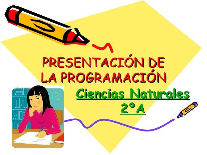PRESENTACIÓN DE LA PROGRAMACIÓN Ciencias Naturales 2ºA