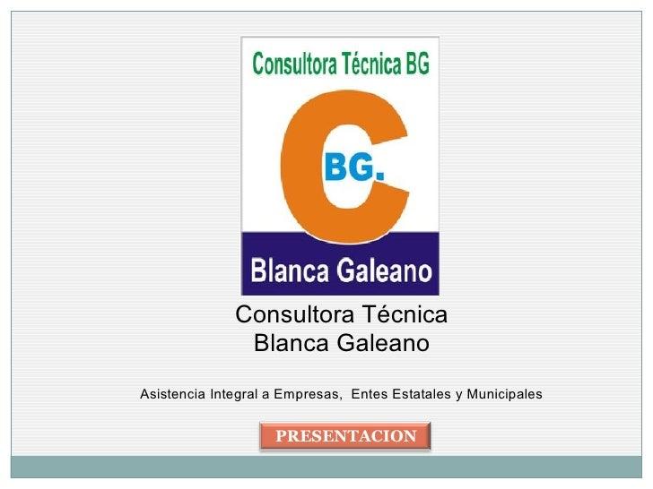 Consultora Técnica               Blanca GaleanoAsistencia Integral a Empresas, Entes Estatales y Municipales              ...