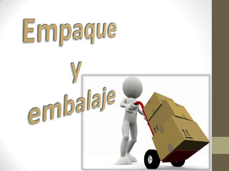 TIPO DE ENVASE, EMPAQUE Y EMBALAJEEs importante que el producto se presente en un envase atractivo parael comprador y sea ...