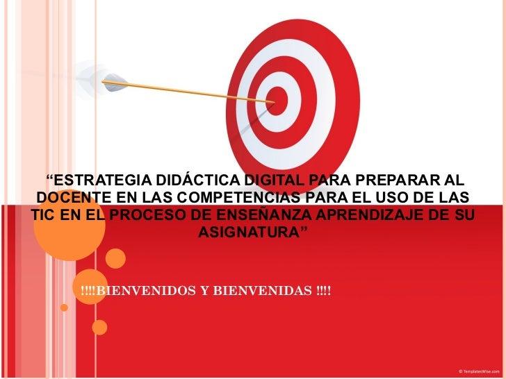 """"""" ESTRATEGIA DIDÁCTICA DIGITAL PARA PREPARAR AL DOCENTE EN LAS COMPETENCIAS PARA EL USO DE LAS TIC EN EL PROCESO DE ENSEÑA..."""