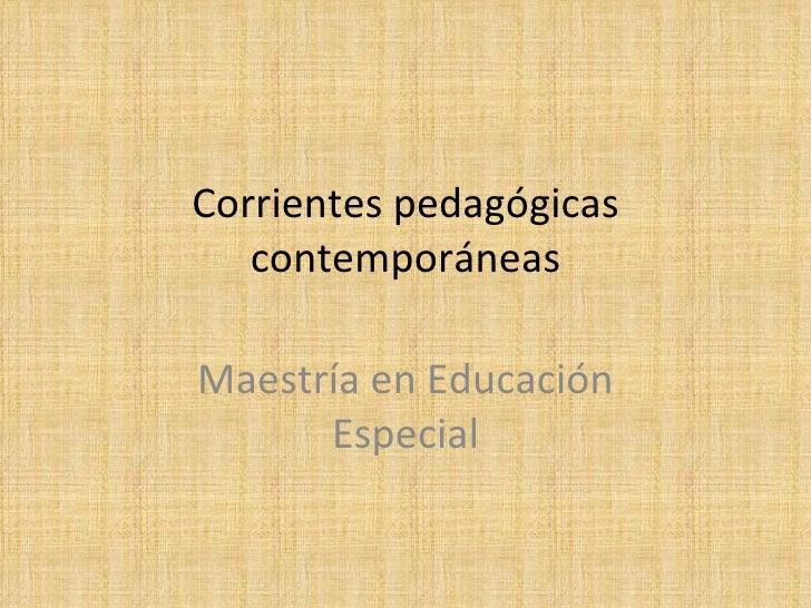 Corrientes pedagógicas contemporáneas Maestría en Educación Especial