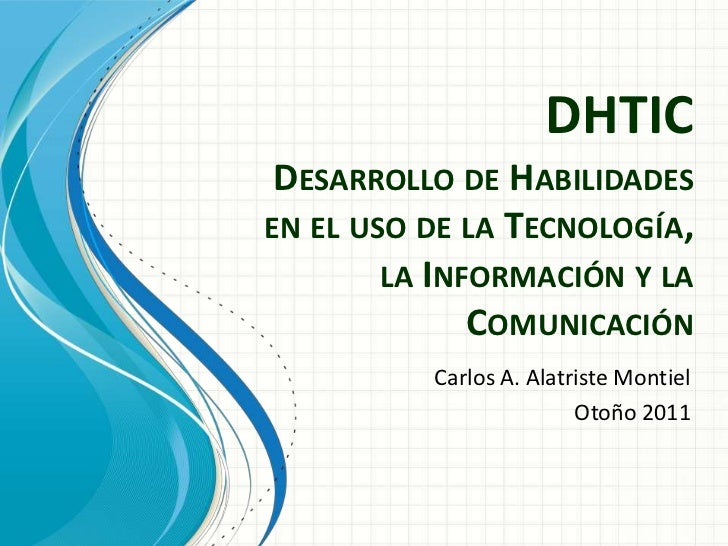 DHTIC DESARROLLO DE HABILIDADESEN EL USO DE LA TECNOLOGÍA,        LA INFORMACIÓN Y LA              COMUNICACIÓN          C...